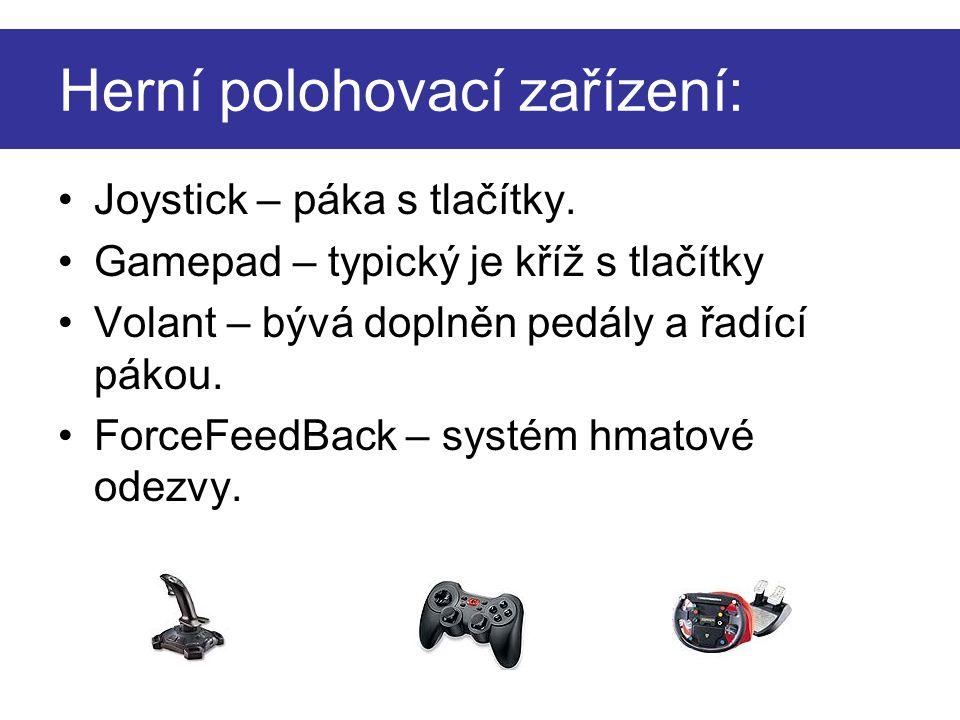 Joystick – páka s tlačítky. Gamepad – typický je kříž s tlačítky Volant – bývá doplněn pedály a řadící pákou. ForceFeedBack – systém hmatové odezvy. H
