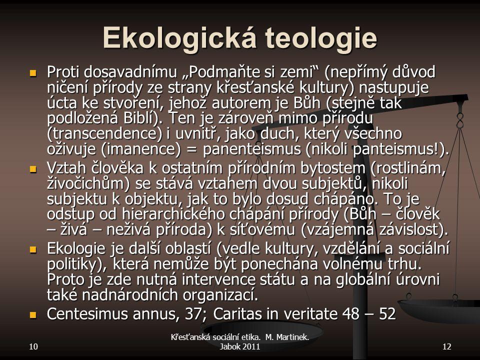 """10 Křesťanská sociální etika. M. Martinek. Jabok 201112 Ekologická teologie Proti dosavadnímu """"Podmaňte si zemi"""" (nepřímý důvod ničení přírody ze stra"""