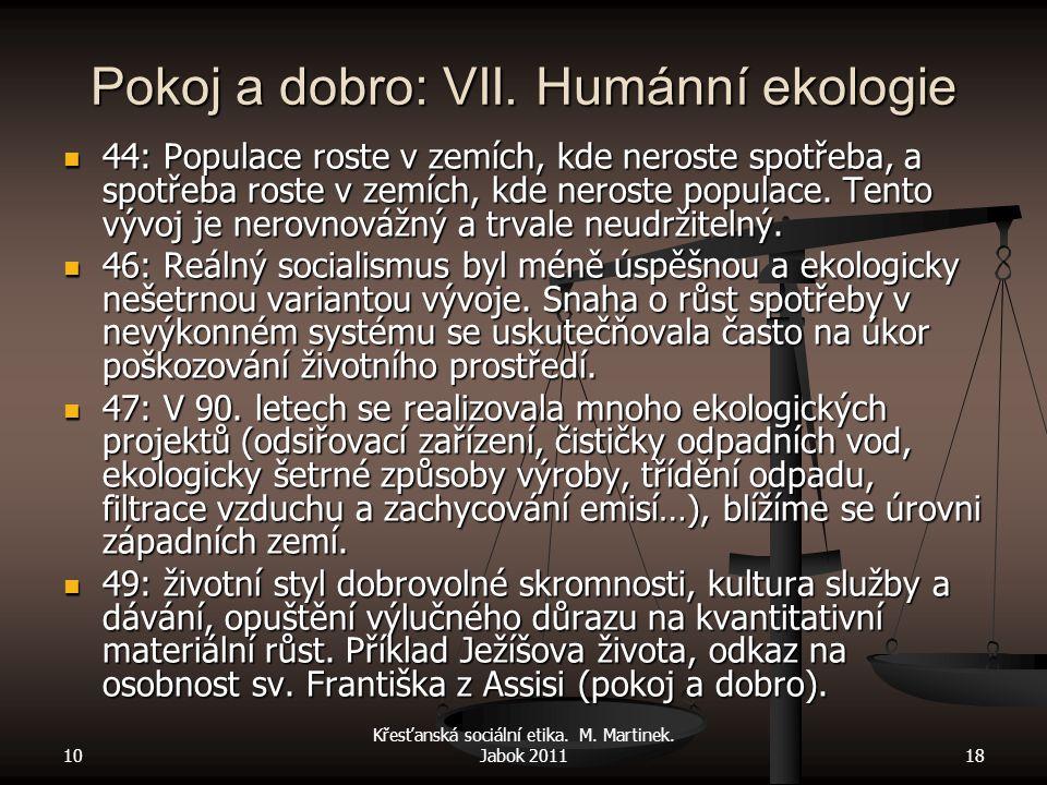 10 Křesťanská sociální etika. M. Martinek. Jabok 201118 Pokoj a dobro: VII. Humánní ekologie 44: Populace roste v zemích, kde neroste spotřeba, a spot