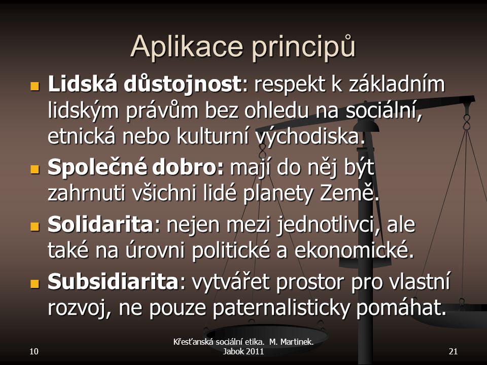 Aplikace principů Lidská důstojnost: respekt k základním lidským právům bez ohledu na sociální, etnická nebo kulturní východiska. Lidská důstojnost: r