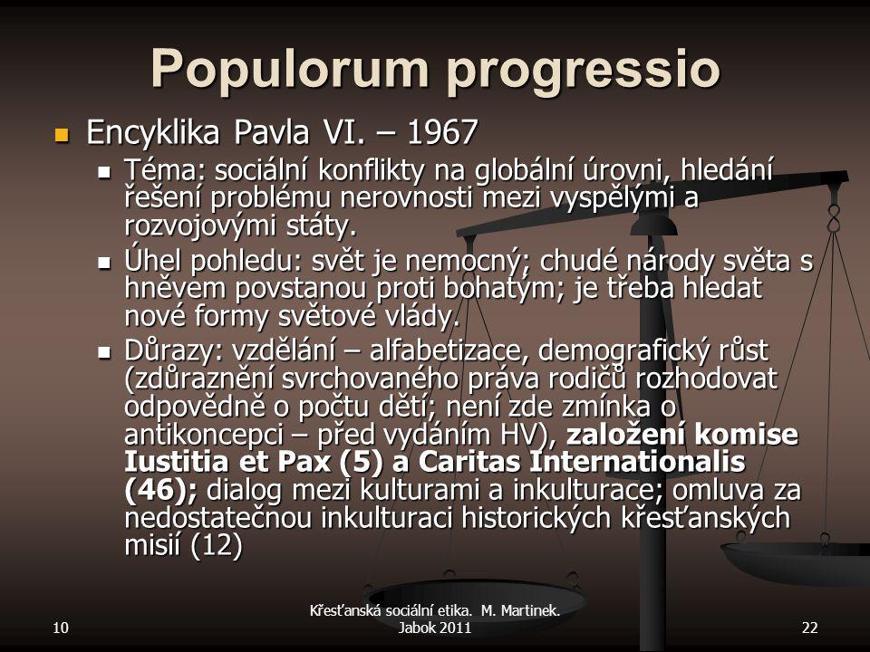 10 Křesťanská sociální etika. M. Martinek. Jabok 201122 Populorum progressio Encyklika Pavla VI. – 1967 Encyklika Pavla VI. – 1967 Téma: sociální konf