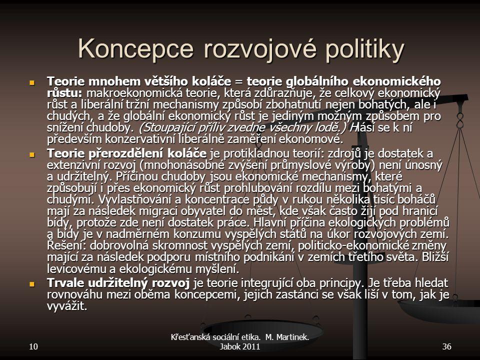 Koncepce rozvojové politiky Teorie mnohem většího koláče = teorie globálního ekonomického růstu: makroekonomická teorie, která zdůrazňuje, že celkový