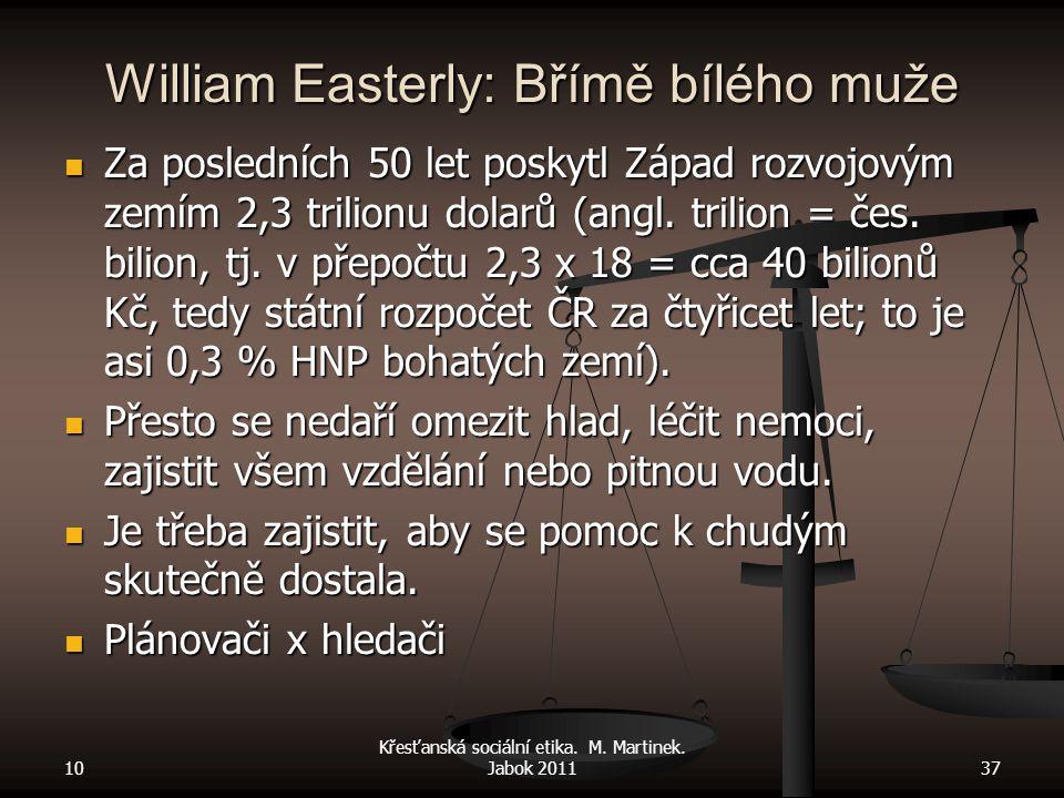 William Easterly: Břímě bílého muže Za posledních 50 let poskytl Západ rozvojovým zemím 2,3 trilionu dolarů (angl. trilion = čes. bilion, tj. v přepoč