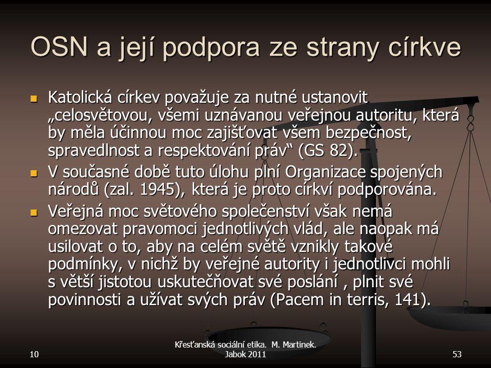 """10 Křesťanská sociální etika. M. Martinek. Jabok 201153 OSN a její podpora ze strany církve Katolická církev považuje za nutné ustanovit """"celosvětovou"""