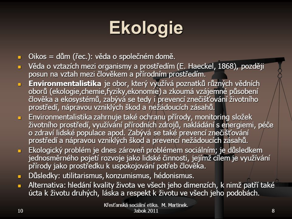 10 Křesťanská sociální etika. M. Martinek. Jabok 20118 Ekologie Oikos = dům (řec.): věda o společném domě. Oikos = dům (řec.): věda o společném domě.