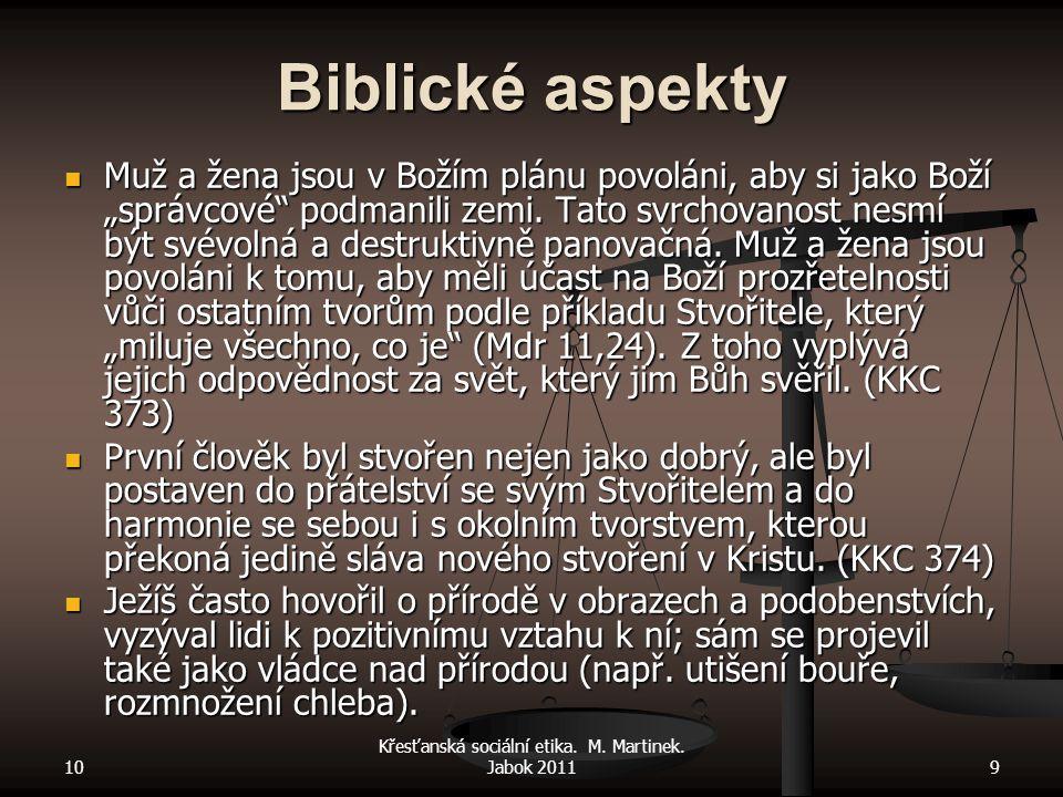 """10 Křesťanská sociální etika. M. Martinek. Jabok 20119 Biblické aspekty Muž a žena jsou v Božím plánu povoláni, aby si jako Boží """"správcové"""" podmanili"""