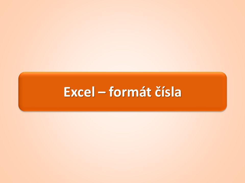 Formát čísla Při práci v tabulkách je důležitý formát dat v buňce Zvolený formát ovlivňuje nejenom zobrazení dat v buňce, ale i zobrazení výsledků výpočtů Nejpoužívanější formáty: obecný (výchozí), číslo, měna, datum, čas, procenta, text