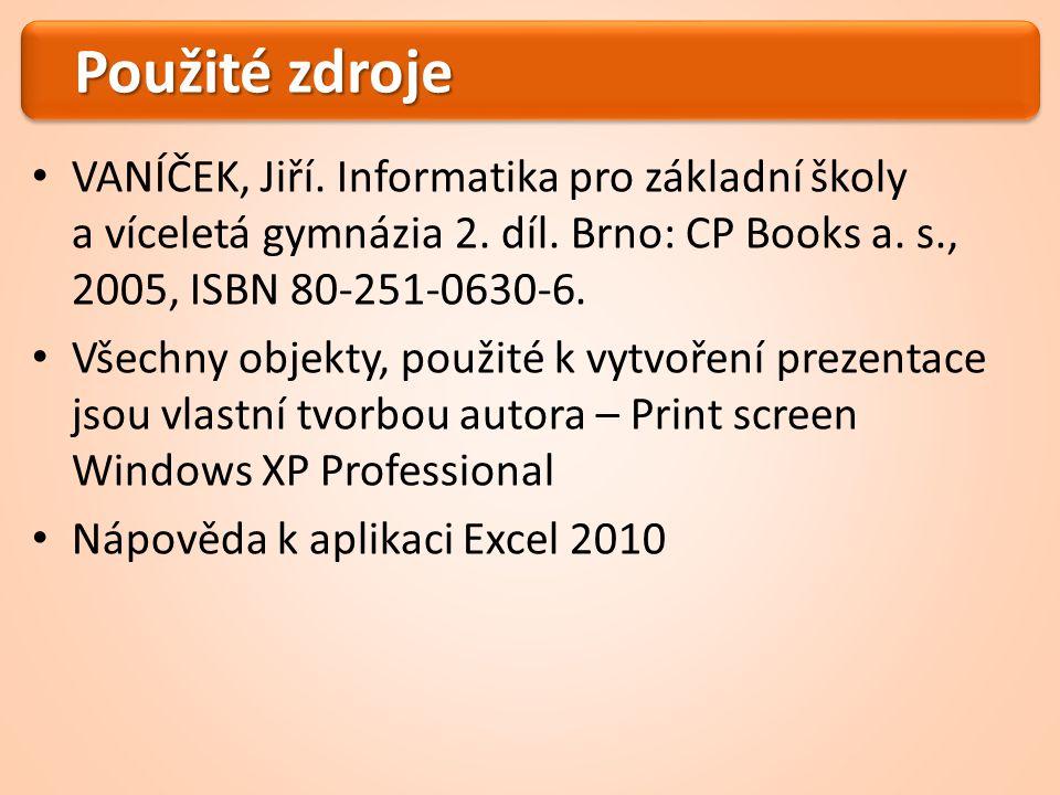 Použité zdroje VANÍČEK, Jiří. Informatika pro základní školy a víceletá gymnázia 2.