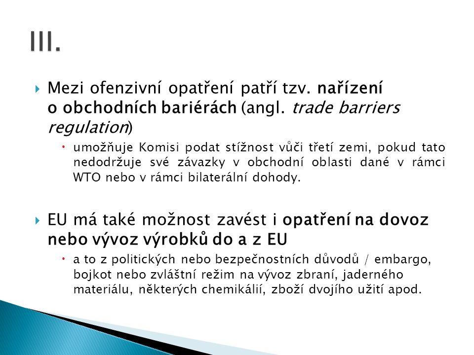  Mezi ofenzivní opatření patří tzv. nařízení o obchodních bariérách (angl. trade barriers regulation)  umožňuje Komisi podat stížnost vůči třetí zem