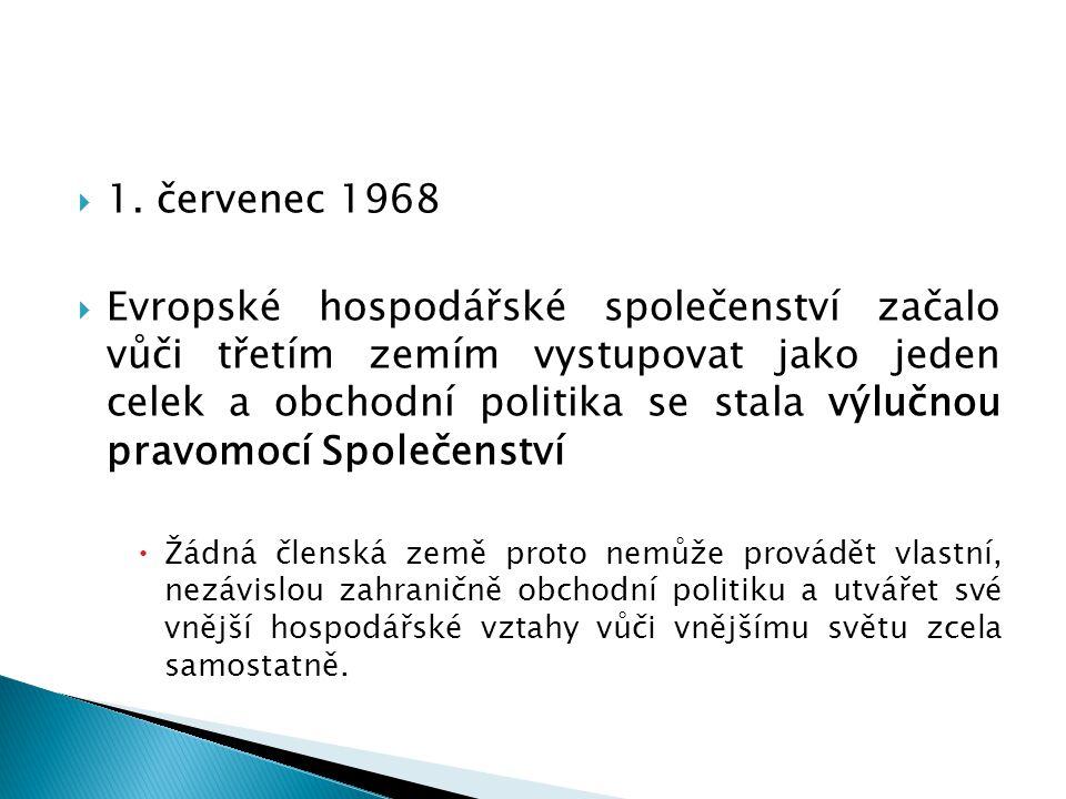  1. červenec 1968  Evropské hospodářské společenství začalo vůči třetím zemím vystupovat jako jeden celek a obchodní politika se stala výlučnou prav
