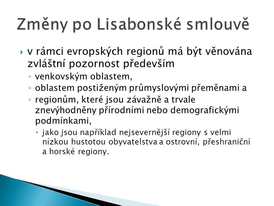  v rámci evropských regionů má být věnována zvláštní pozornost především ◦ venkovským oblastem, ◦ oblastem postiženým průmyslovými přeměnami a ◦ regionům, které jsou závažně a trvale znevýhodněny přírodními nebo demografickými podmínkami,  jako jsou například nejsevernější regiony s velmi nízkou hustotou obyvatelstva a ostrovní, přeshraniční a horské regiony.