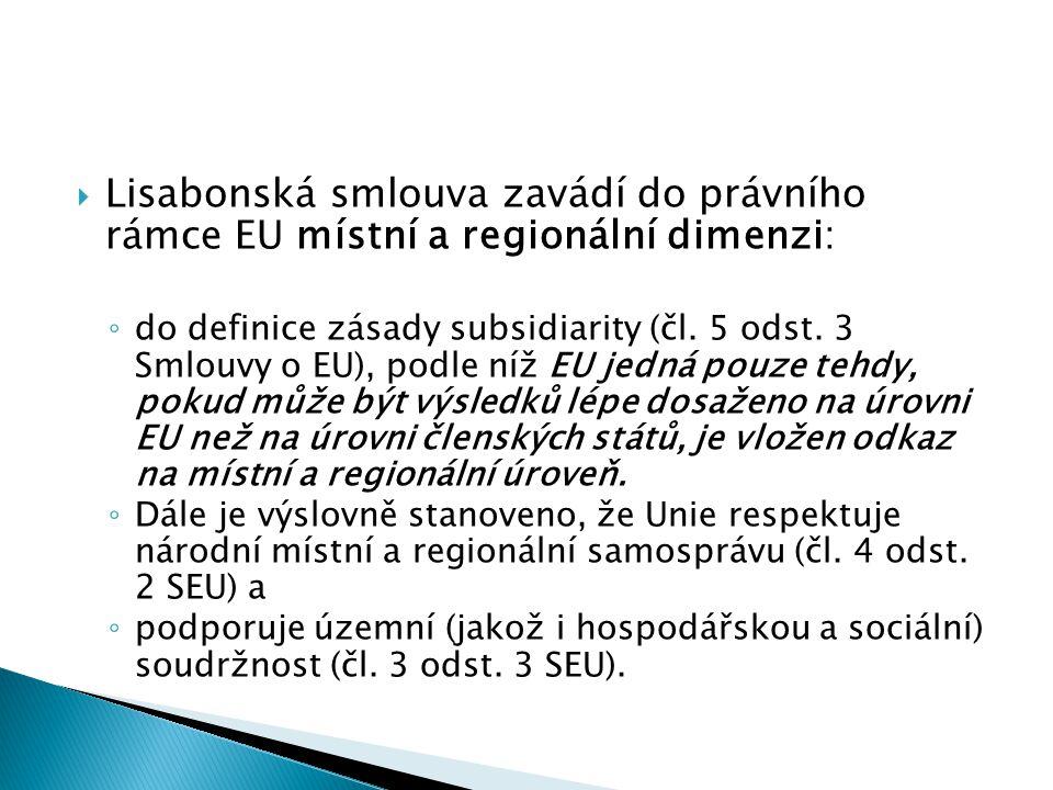 Lisabonská smlouva zavádí do právního rámce EU místní a regionální dimenzi: ◦ do definice zásady subsidiarity (čl. 5 odst. 3 Smlouvy o EU), podle ní