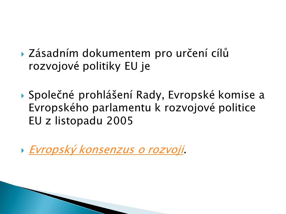  Zásadním dokumentem pro určení cílů rozvojové politiky EU je  Společné prohlášení Rady, Evropské komise a Evropského parlamentu k rozvojové politice EU z listopadu 2005  Evropský konsenzus o rozvoji.