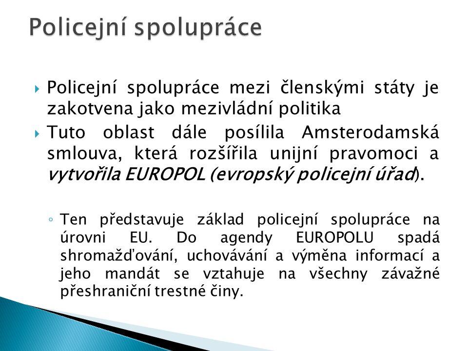  Policejní spolupráce mezi členskými státy je zakotvena jako mezivládní politika  Tuto oblast dále posílila Amsterodamská smlouva, která rozšířila unijní pravomoci a vytvořila EUROPOL (evropský policejní úřad).