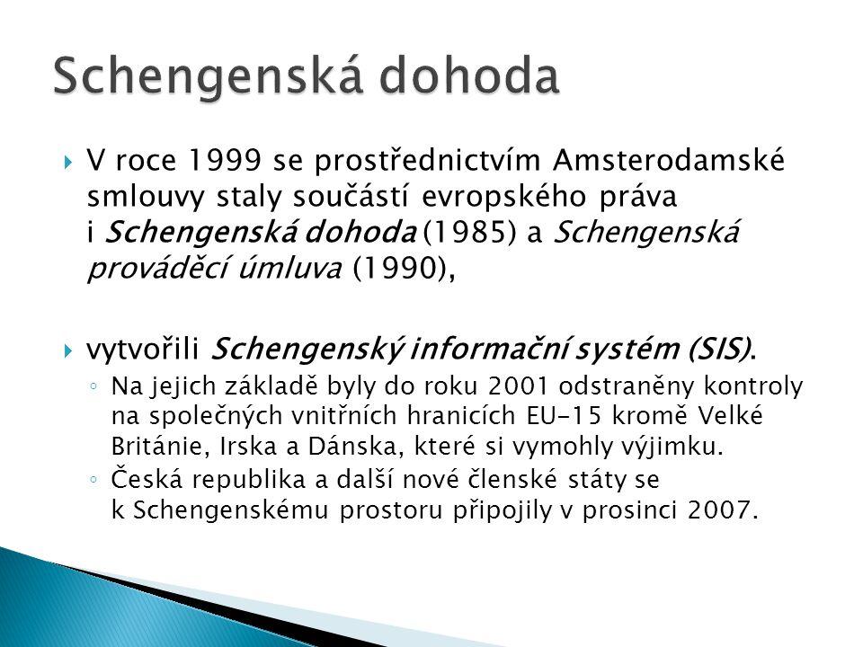  V roce 1999 se prostřednictvím Amsterodamské smlouvy staly součástí evropského práva i Schengenská dohoda (1985) a Schengenská prováděcí úmluva (1990),  vytvořili Schengenský informační systém (SIS).