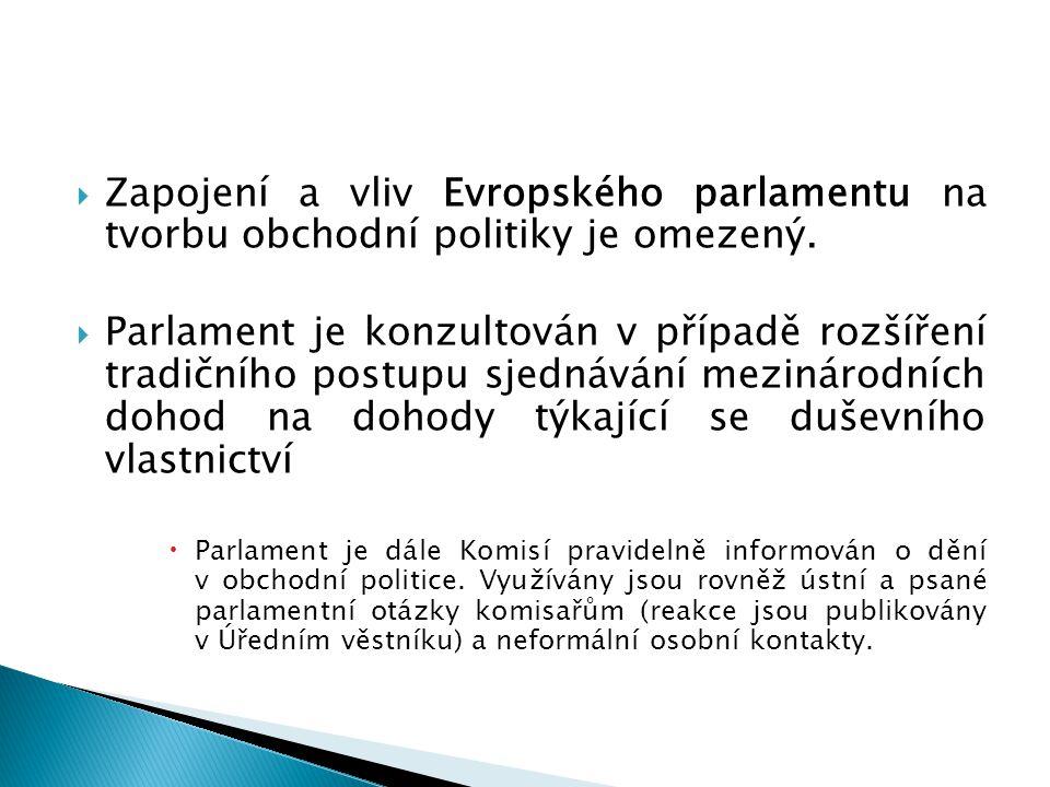  Zapojení a vliv Evropského parlamentu na tvorbu obchodní politiky je omezený.  Parlament je konzultován v případě rozšíření tradičního postupu sjed