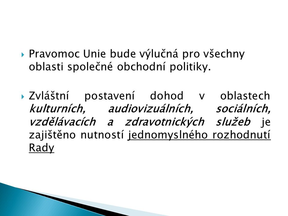  Pravomoc Unie bude výlučná pro všechny oblasti společné obchodní politiky.  Zvláštní postavení dohod v oblastech kulturních, audiovizuálních, sociá
