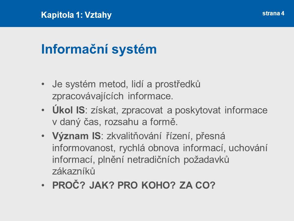 strana 4 Informační systém Je systém metod, lidí a prostředků zpracovávajících informace.