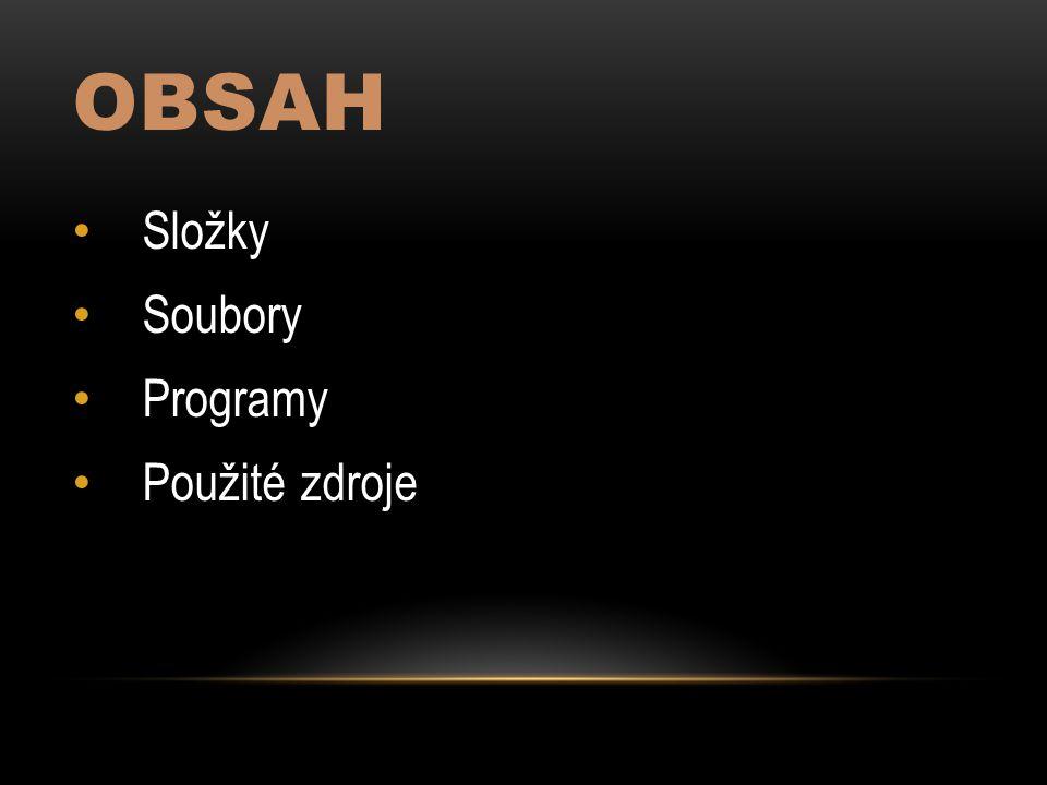 OBSAH Složky Soubory Programy Použité zdroje