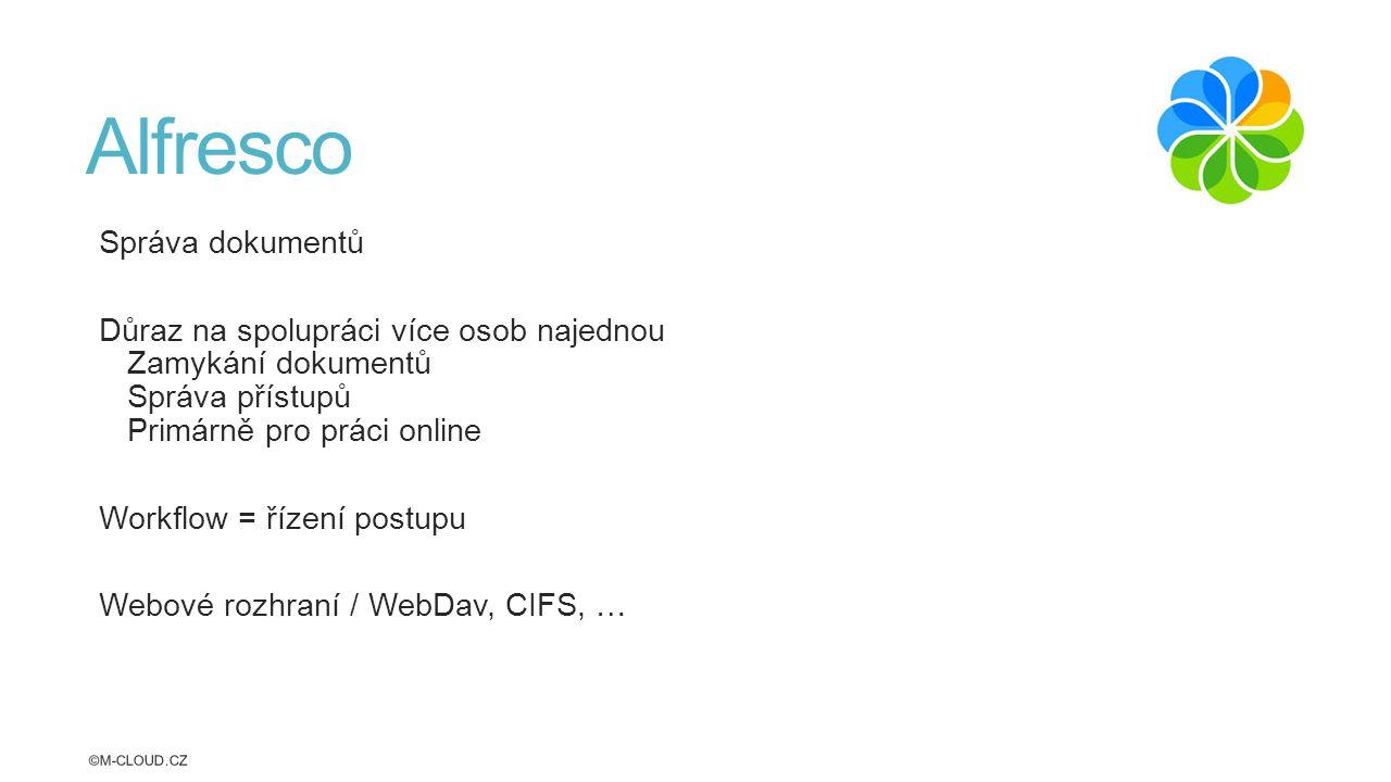 Alfresco Správa dokumentů Důraz na spolupráci více osob najednou Zamykání dokumentů Správa přístupů Primárně pro práci online Workflow = řízení postupu Webové rozhraní / WebDav, CIFS, … ©M-CLOUD.CZ