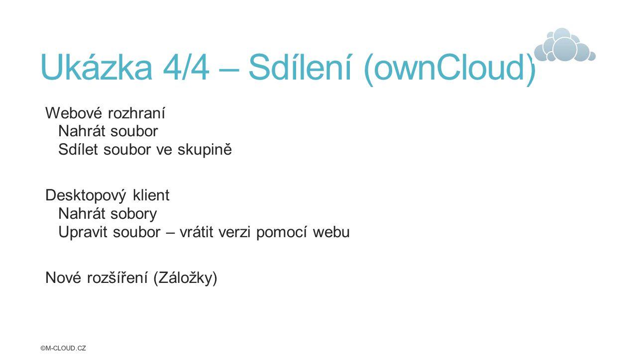 Ukázka 4/4 – Sdílení (ownCloud) Webové rozhraní Nahrát soubor Sdílet soubor ve skupině Desktopový klient Nahrát sobory Upravit soubor – vrátit verzi pomocí webu Nové rozšíření (Záložky) ©M-CLOUD.CZ