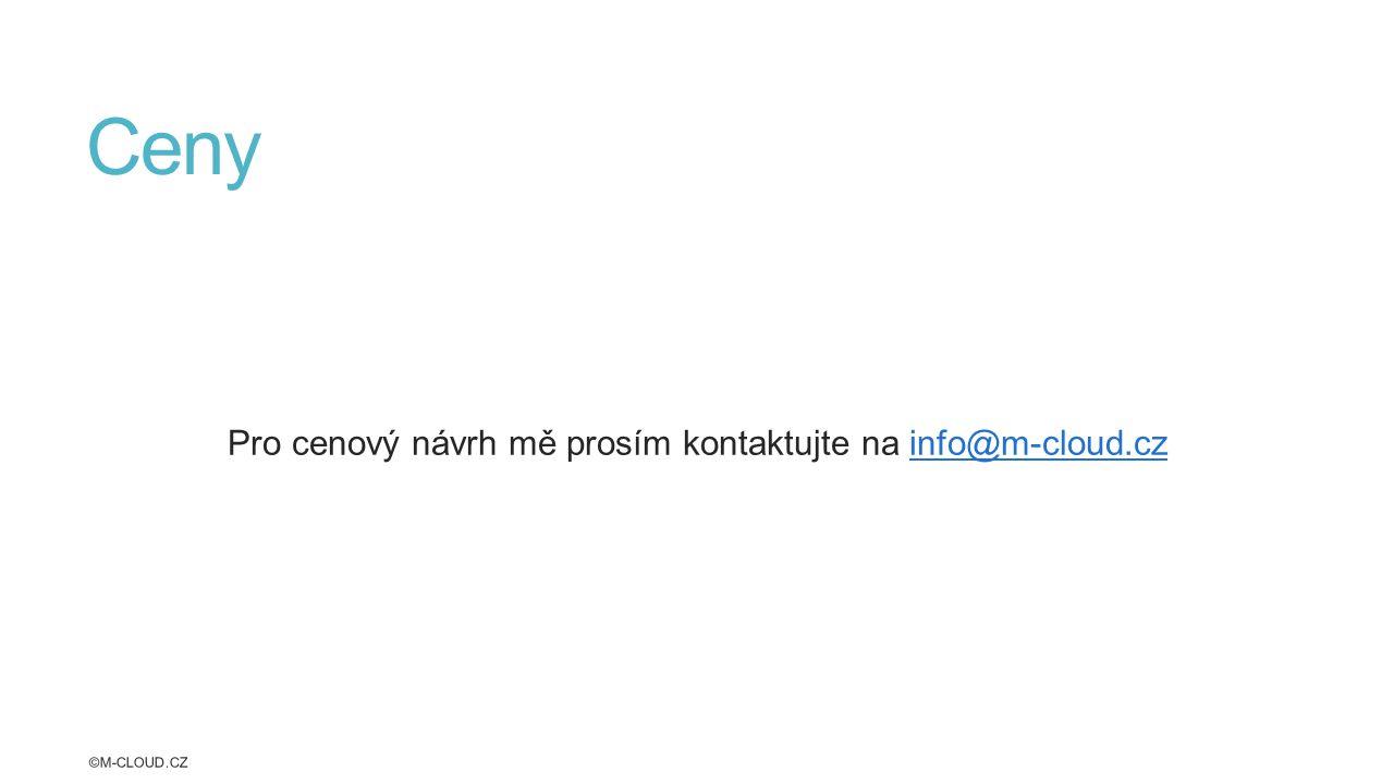 Ceny Pro cenový návrh mě prosím kontaktujte na info@m-cloud.czinfo@m-cloud.cz ©M-CLOUD.CZ