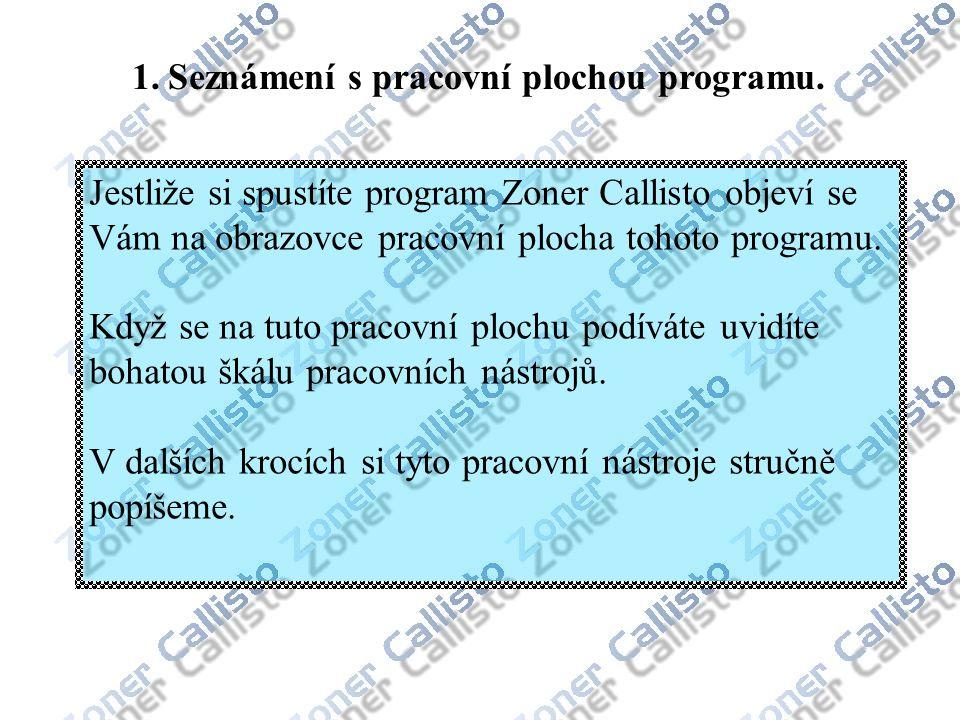 Jestliže si spustíte program Zoner Callisto objeví se Vám na obrazovce pracovní plocha tohoto programu.