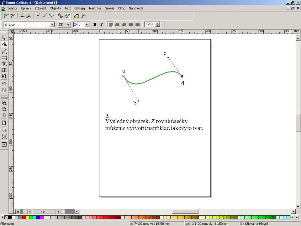 a b c d 5. Výsledný obrázek. Z rovné úsečky můžeme vytvořit například takovýto tvar.