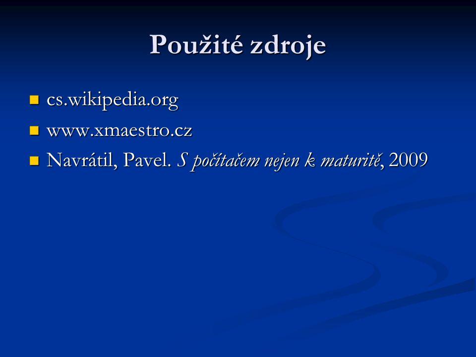 Použité zdroje cs.wikipedia.org cs.wikipedia.org www.xmaestro.cz www.xmaestro.cz Navrátil, Pavel. S počítačem nejen k maturitě, 2009 Navrátil, Pavel.