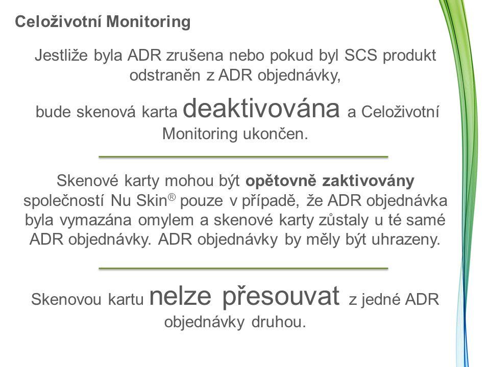 Celoživotní Monitoring Jestliže byla ADR zrušena nebo pokud byl SCS produkt odstraněn z ADR objednávky, bude skenová karta deaktivována a Celoživotní Monitoring ukončen.
