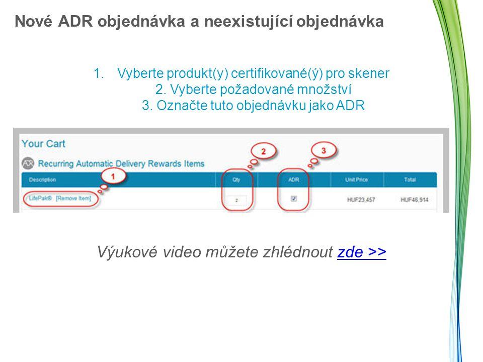 Nové ADR objednávka a neexistující objednávka 1.Vyberte produkt(y) certifikované(ý) pro skener 2.