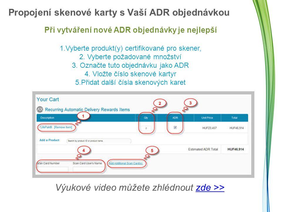Propojení skenové karty s Vaší ADR objednávkou Při vytváření nové ADR objednávky je nejlepší 1.Vyberte produkt(y) certifikované pro skener, 2.