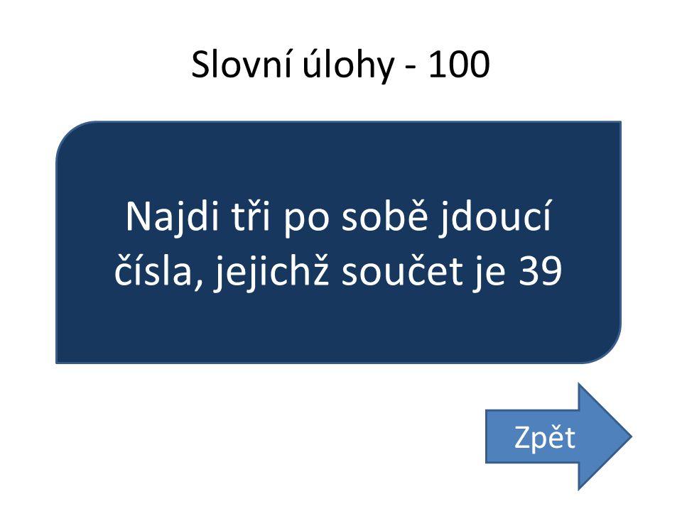 Slovní úlohy - 100 Najdi tři po sobě jdoucí čísla, jejichž součet je 39 Zpět