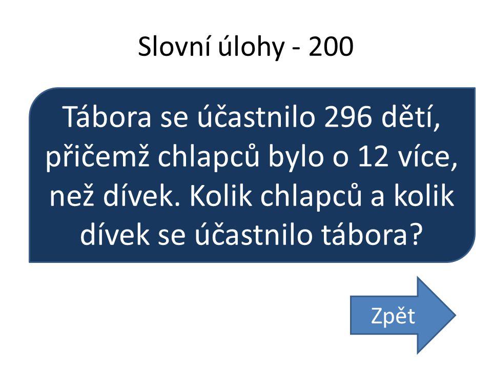 Slovní úlohy - 200 Tábora se účastnilo 296 dětí, přičemž chlapců bylo o 12 více, než dívek. Kolik chlapců a kolik dívek se účastnilo tábora? Zpět