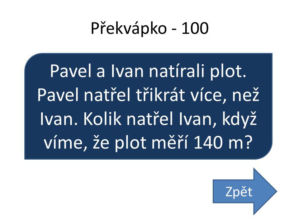 Překvápko - 100 Pavel a Ivan natírali plot. Pavel natřel třikrát více, než Ivan.