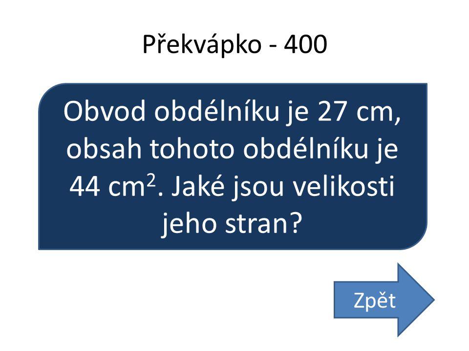 Překvápko - 400 Obvod obdélníku je 27 cm, obsah tohoto obdélníku je 44 cm 2.