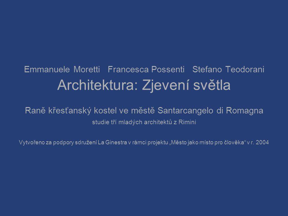 Emmanuele Moretti Francesca Possenti Stefano Teodorani Architektura: Zjevení světla Raně křesťanský kostel ve městě Santarcangelo di Romagna studie tř