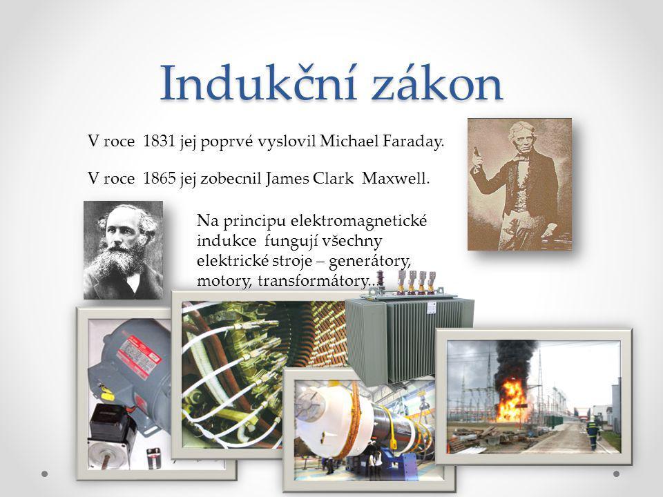 Indukční zákon V roce 1831 jej poprvé vyslovil Michael Faraday. V roce 1865 jej zobecnil James Clark Maxwell. Na principu elektromagnetické indukce fu