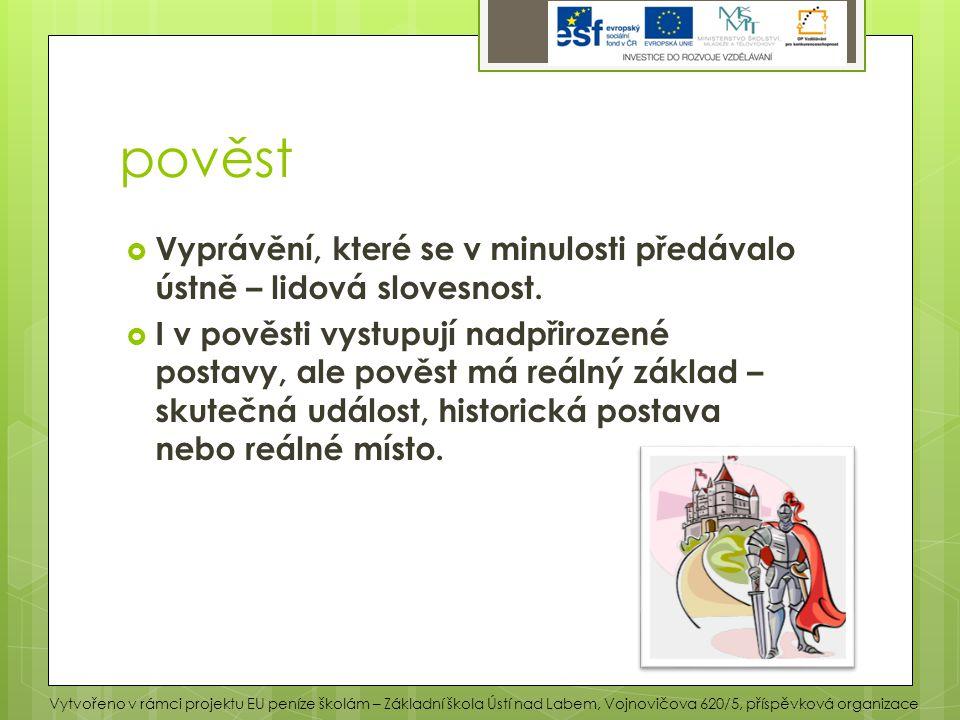 dělení pověstí:  Národní (př.O Čechovi, O kněžně Libuši apod.)  Místní a regionální ( př.