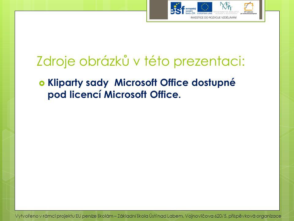Zdroje obrázků v této prezentaci:  Kliparty sady Microsoft Office dostupné pod licencí Microsoft Office. Vytvořeno v rámci projektu EU peníze školám