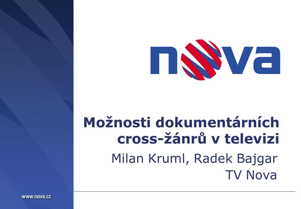 Možnosti dokumentárních cross-žánrů v televizi Milan Kruml, Radek Bajgar TV Nova