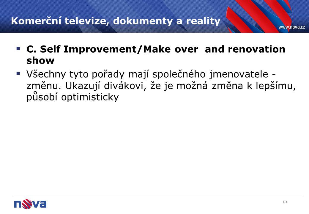 13 Komerční televize, dokumenty a reality  C. Self Improvement/Make over and renovation show  Všechny tyto pořady mají společného jmenovatele - změn