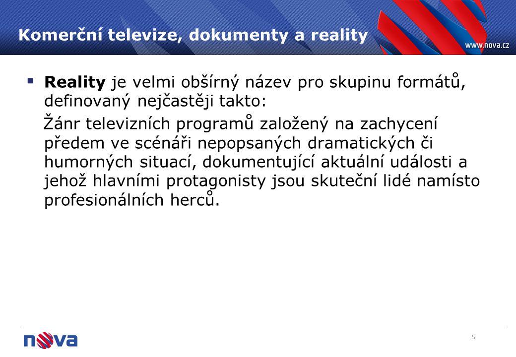 5 Komerční televize, dokumenty a reality  Reality je velmi obšírný název pro skupinu formátů, definovaný nejčastěji takto: Žánr televizních programů