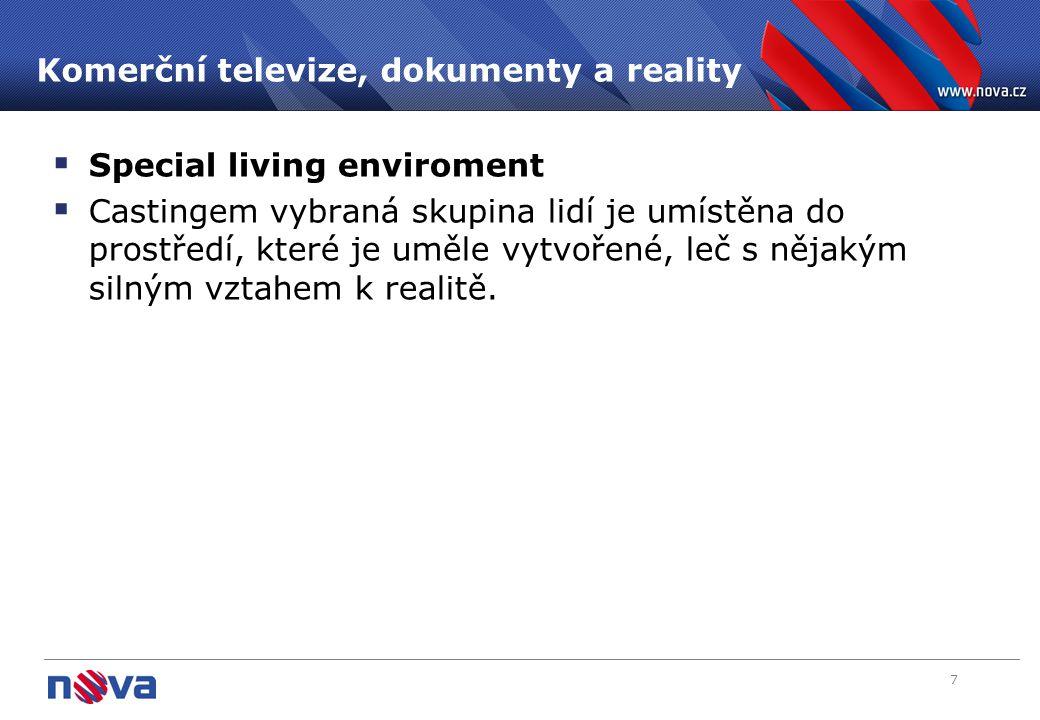 7 Komerční televize, dokumenty a reality  Special living enviroment  Castingem vybraná skupina lidí je umístěna do prostředí, které je uměle vytvoře