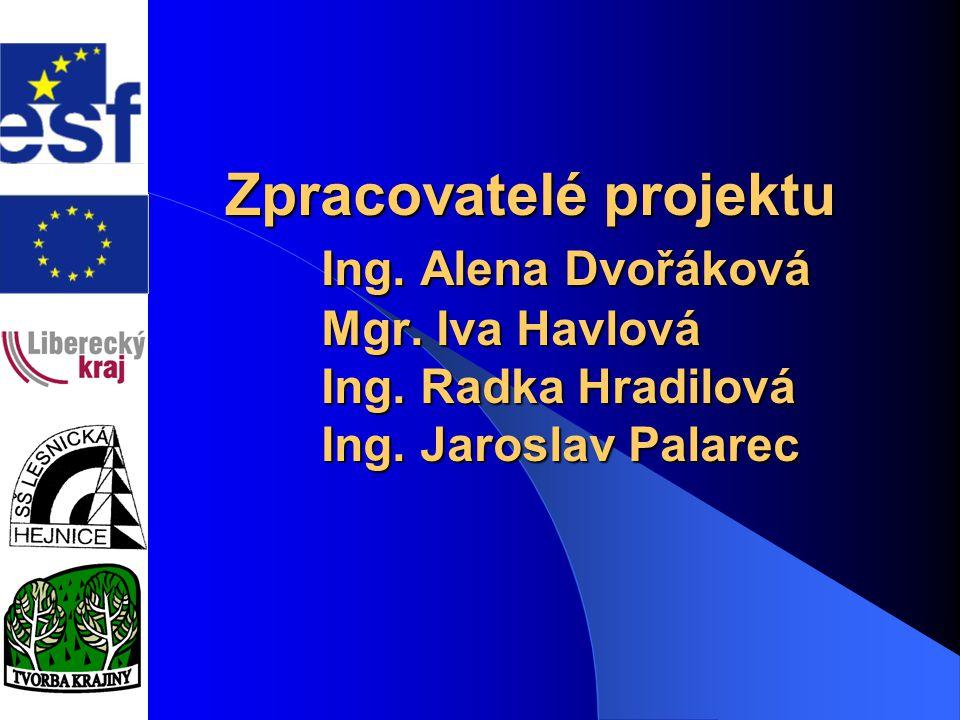 Zpracovatelé projektu Ing. Alena Dvořáková Mgr. Iva Havlová Ing. Radka Hradilová Ing. Jaroslav Palarec