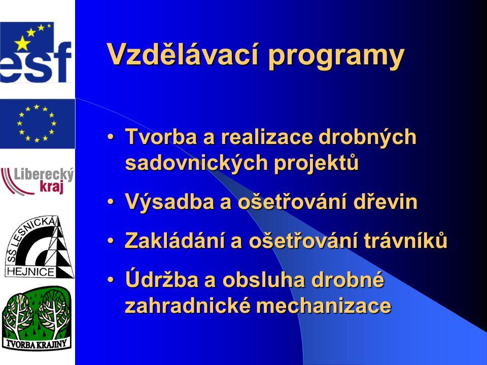 Vzdělávací programy Tvorba a realizace drobných sadovnických projektůTvorba a realizace drobných sadovnických projektů Výsadba a ošetřování dřevinVýsadba a ošetřování dřevin Zakládání a ošetřování trávníkůZakládání a ošetřování trávníků Údržba a obsluha drobné zahradnické mechanizaceÚdržba a obsluha drobné zahradnické mechanizace