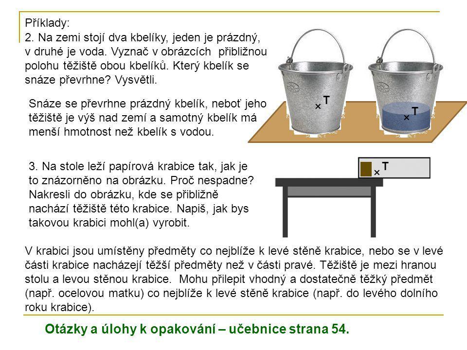 Příklady: 2. Na zemi stojí dva kbelíky, jeden je prázdný, v druhé je voda. Vyznač v obrázcích přibližnou polohu těžiště obou kbelíků. Který kbelík se
