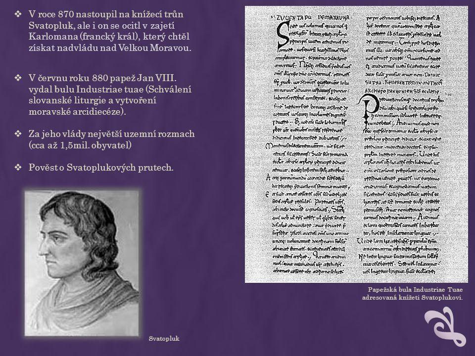 Papežská bula Industriae Tuae adresovaná knížeti Svatoplukovi. Svatopluk  V červnu roku 880 papež Jan VIII. vydal bulu Industriae tuae (Schválení slo