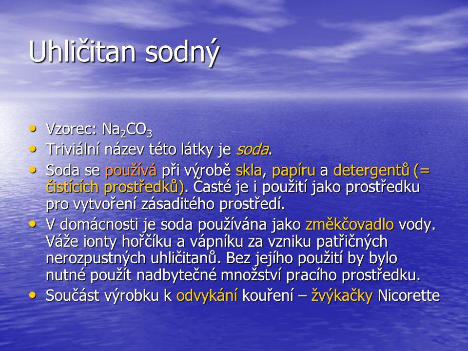 Uhličitan sodný Vzorec: Na 2 CO 3 Vzorec: Na 2 CO 3 Triviální název této látky je soda. Triviální název této látky je soda. Soda se používá při výrobě