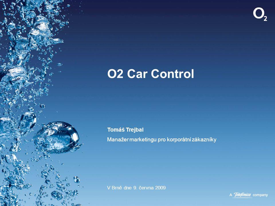 O2 Car Control Tomáš Trejbal Manažer marketingu pro korporátní zákazníky V Brně dne 9. června 2009